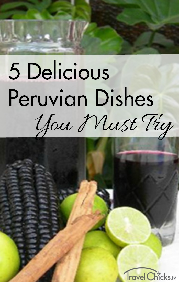 5 Peruvian dishes you must try